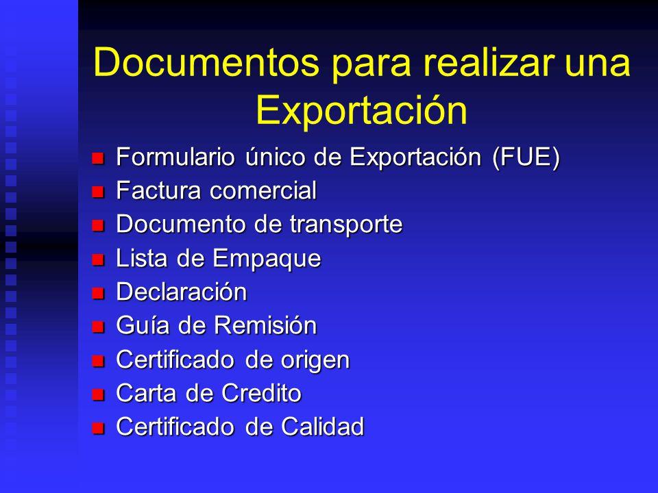 Documentos para realizar una Exportación Formulario único de Exportación (FUE) Formulario único de Exportación (FUE) Factura comercial Factura comerci
