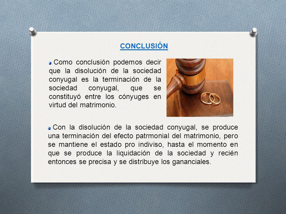 Como conclusión podemos decir que la disolución de la sociedad conyugal es la terminación de la sociedad conyugal, que se constituyó entre los cónyuges en virtud del matrimonio.