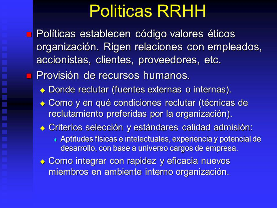 Politicas RRHH Políticas establecen código valores éticos organización. Rigen relaciones con empleados, accionistas, clientes, proveedores, etc. Polít