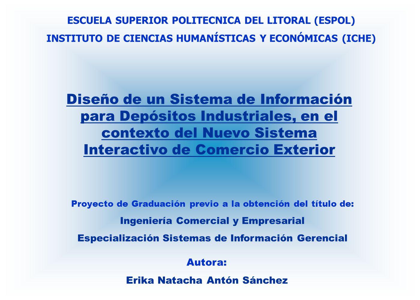 Autora: Erika Natacha Antón Sánchez ESCUELA SUPERIOR POLITECNICA DEL LITORAL (ESPOL) INSTITUTO DE CIENCIAS HUMANÍSTICAS Y ECONÓMICAS (ICHE) Proyecto d