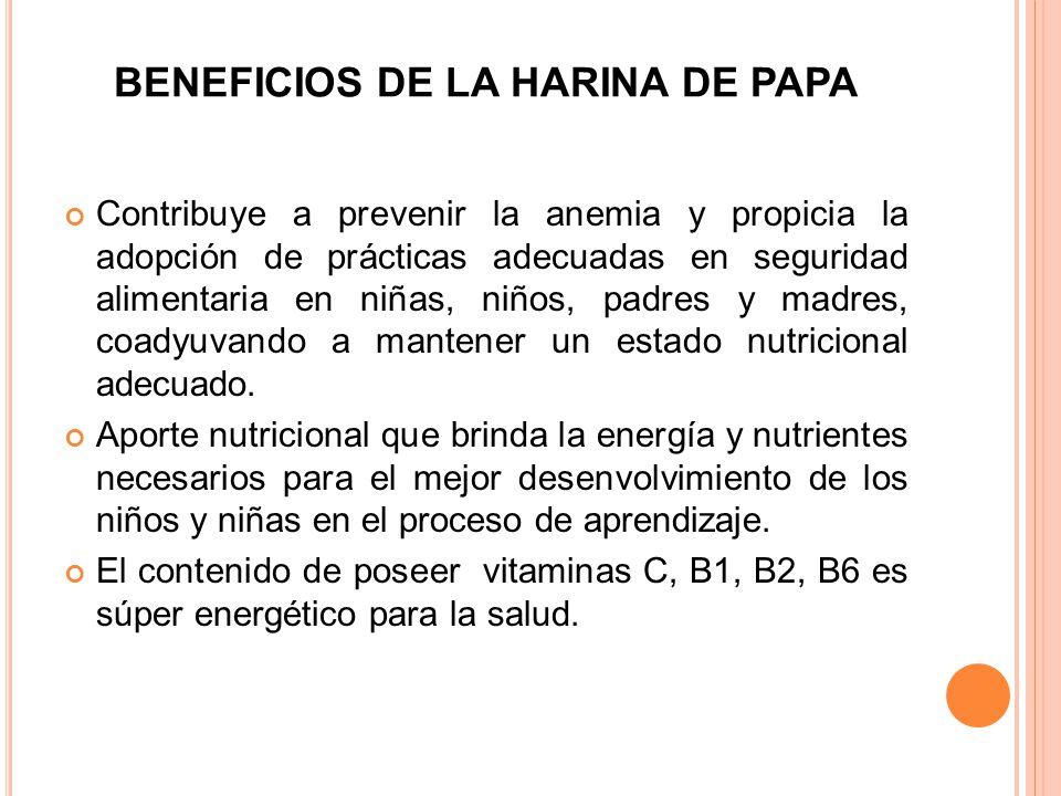 BENEFICIOS DE LA HARINA DE PAPA Contribuye a prevenir la anemia y propicia la adopción de prácticas adecuadas en seguridad alimentaria en niñas, niños
