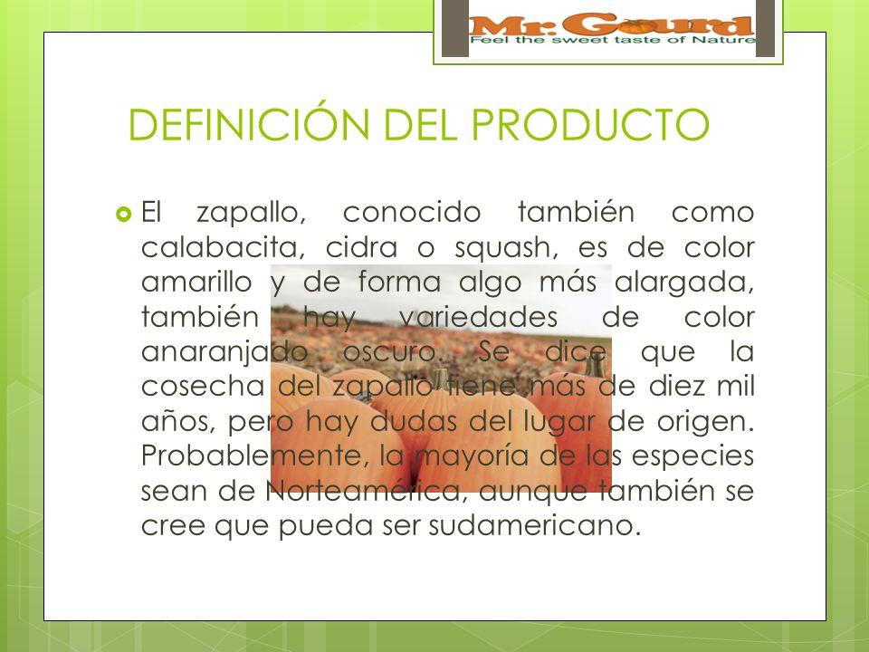 DEFINICIÓN DEL PRODUCTO El zapallo, conocido también como calabacita, cidra o squash, es de color amarillo y de forma algo más alargada, también hay variedades de color anaranjado oscuro.