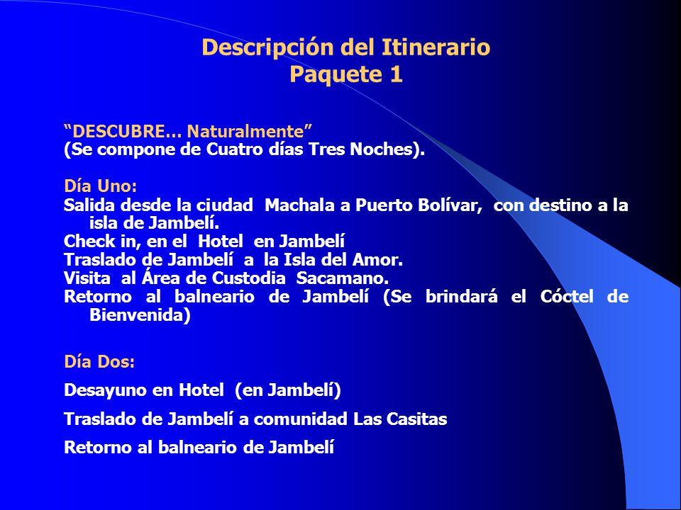 Descripción del Itinerario Paquete 1 DESCUBRE… Naturalmente (Se compone de Cuatro días Tres Noches).