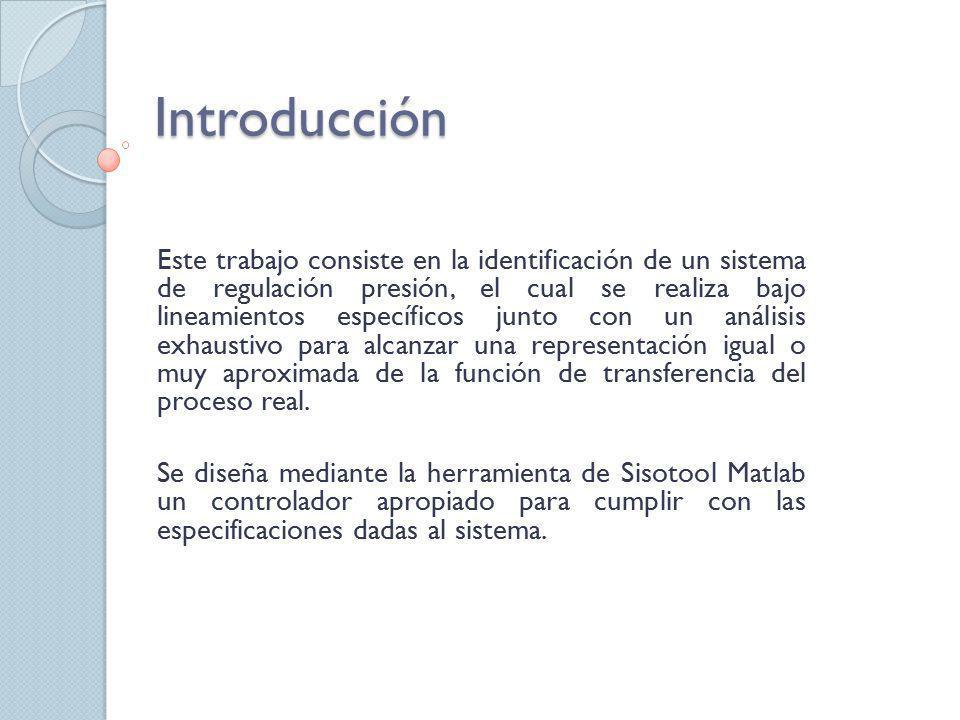 Introducción Este trabajo consiste en la identificación de un sistema de regulación presión, el cual se realiza bajo lineamientos específicos junto co