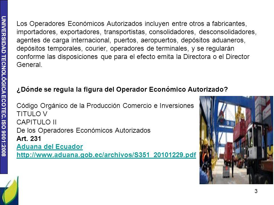 UNIVERSIDAD TECNOLÓGICA ECOTEC. ISO 9001:2008 3 Los Operadores Económicos Autorizados incluyen entre otros a fabricantes, importadores, exportadores,