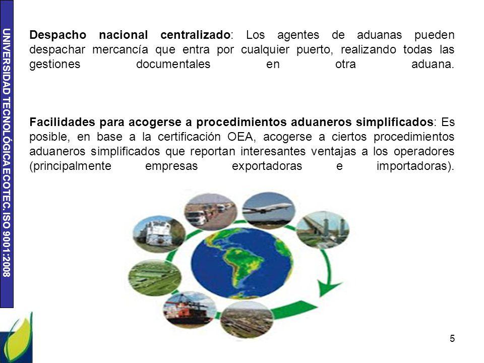 UNIVERSIDAD TECNOLÓGICA ECOTEC. ISO 9001:2008 Despacho nacional centralizado: Los agentes de aduanas pueden despachar mercancía que entra por cualquie