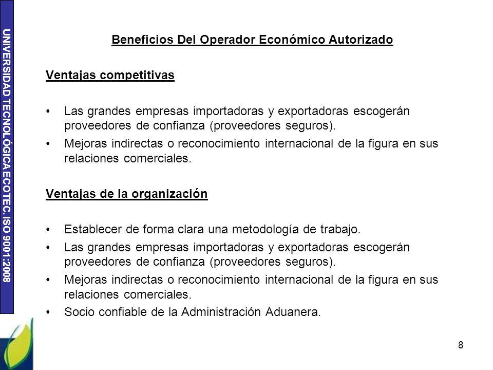 UNIVERSIDAD TECNOLÓGICA ECOTEC. ISO 9001:2008 Beneficios Del Operador Económico Autorizado Ventajas competitivas Las grandes empresas importadoras y e