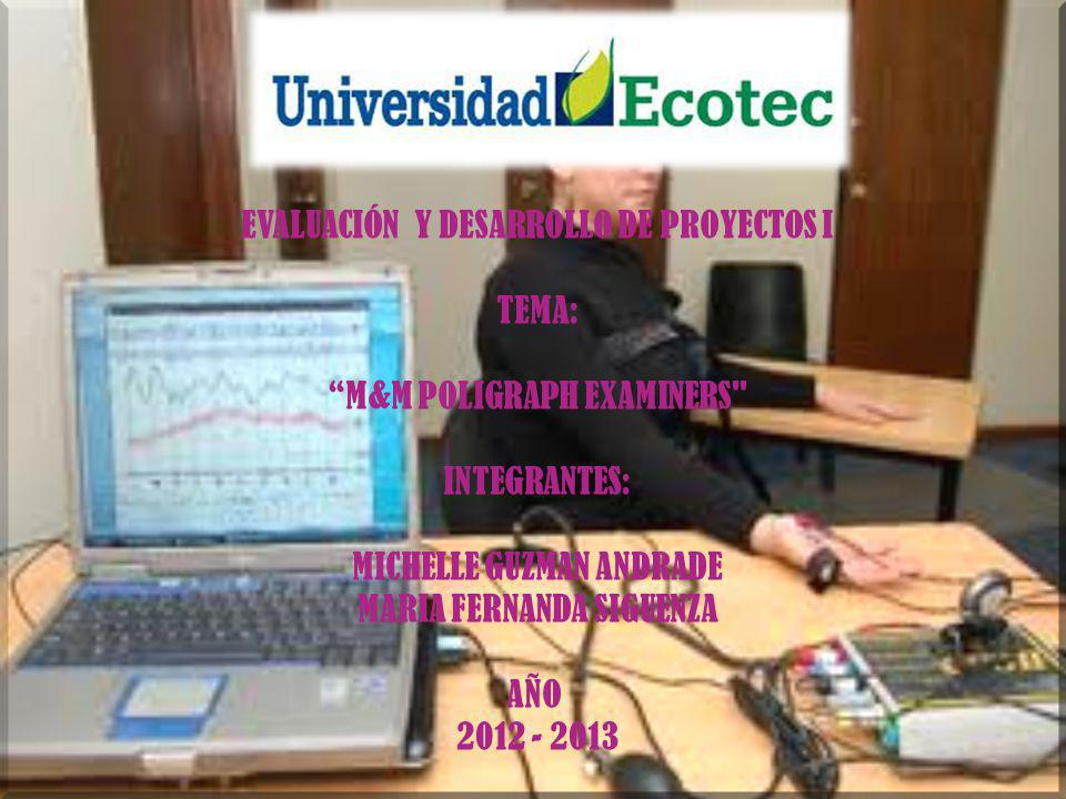 EVALUACIÓN Y DESARROLLO DE PROYECTOS I TEMA: M&M POLIGRAPH EXAMINERS