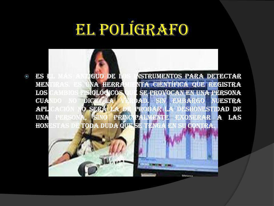 El Polígrafo Es el más antiguo de los instrumentos para detectar mentiras. Es una herramienta científica que registra los cambios fisiológicos que se