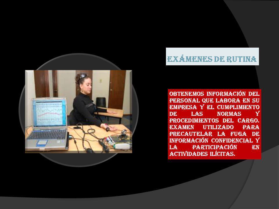 Exámenes de Rutina Obtenemos información del personal que labora en su empresa y el cumplimiento de las normas y procedimientos del cargo. Examen util