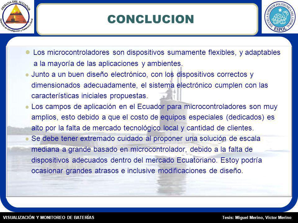 Tesis: Miguel Merino, Víctor MerinoVISUALIZACIÓN Y MONITOREO DE BATERÍAS CONCLUCION Los microcontroladores son dispositivos sumamente flexibles, y adaptables a la mayoría de las aplicaciones y ambientes.