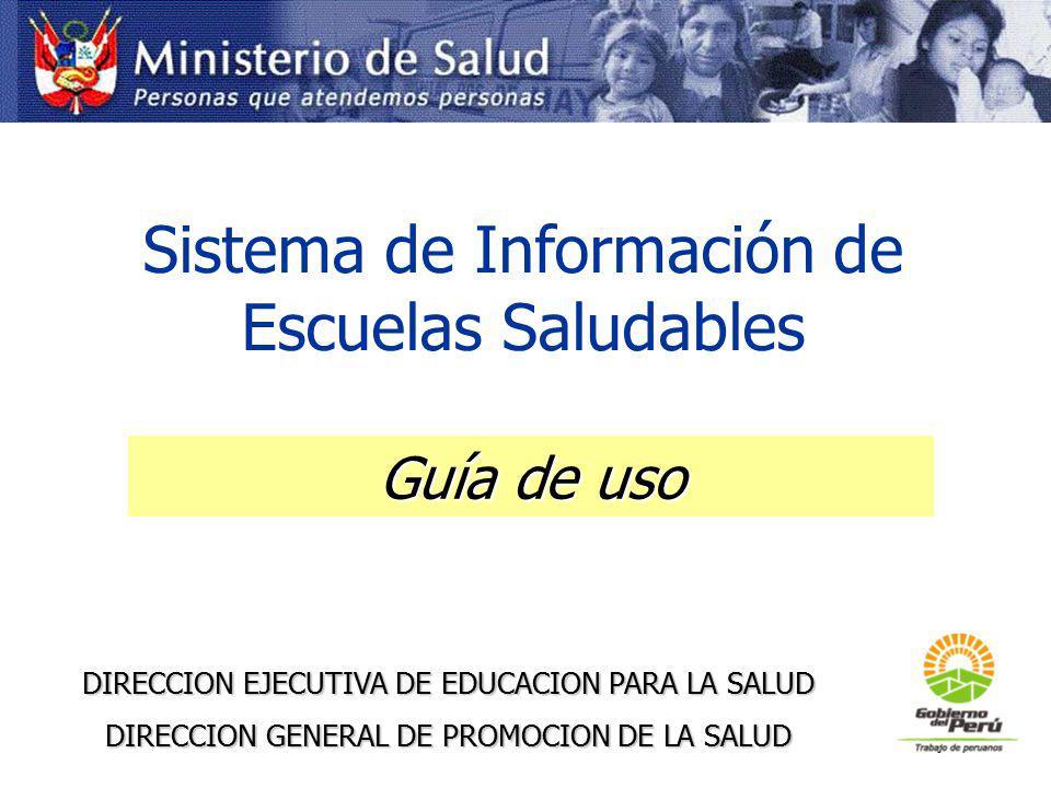 Sistema de Información de Escuelas Saludables DIRECCION EJECUTIVA DE EDUCACION PARA LA SALUD DIRECCION GENERAL DE PROMOCION DE LA SALUD Guía de uso