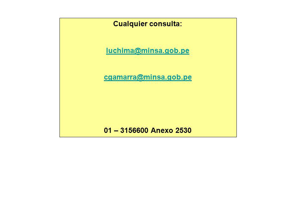 Cualquier consulta: luchima@minsa.gob.pe cgamarra@minsa.gob.pe 01 – 3156600 Anexo 2530