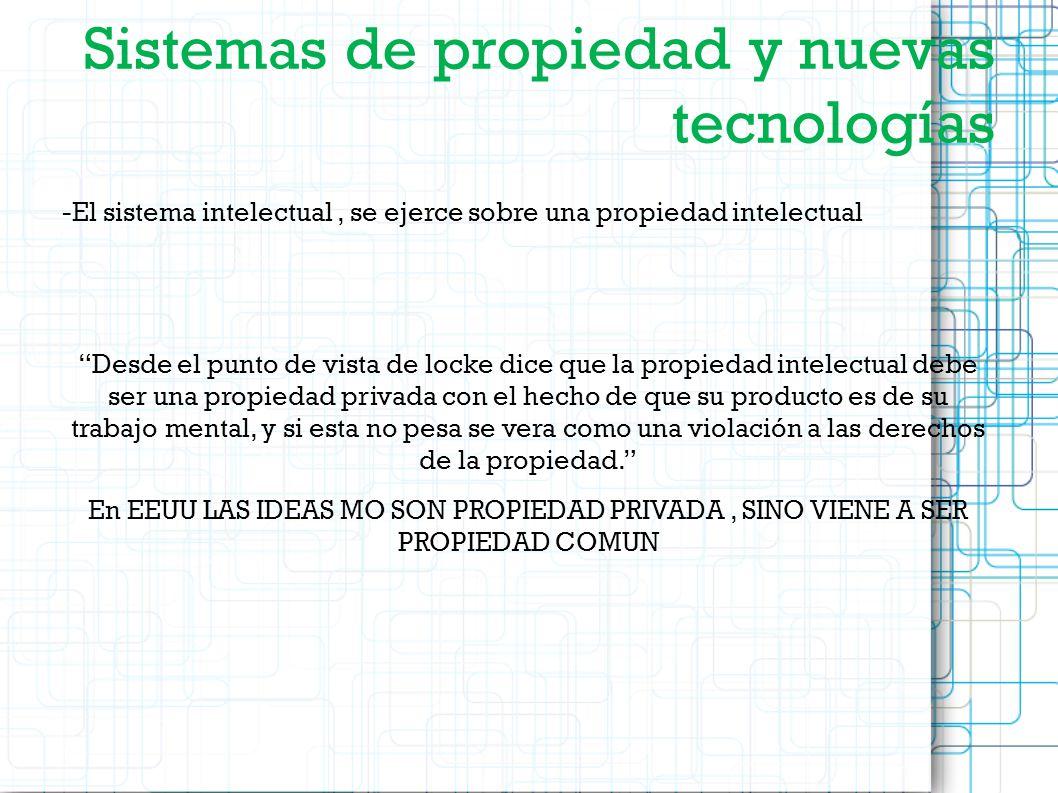Sistemas de propiedad y nuevas tecnologías -El sistema intelectual, se ejerce sobre una propiedad intelectual Desde el punto de vista de locke dice qu