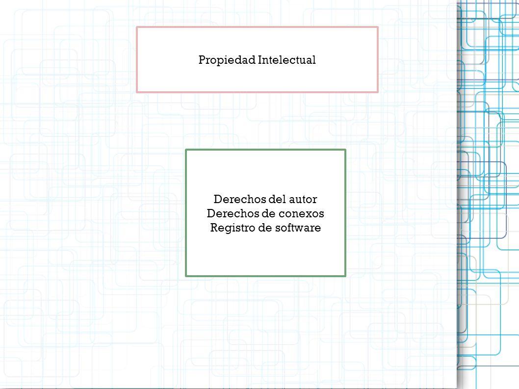 Propiedad Intelectual Derechos del autor Derechos de conexos Registro de software