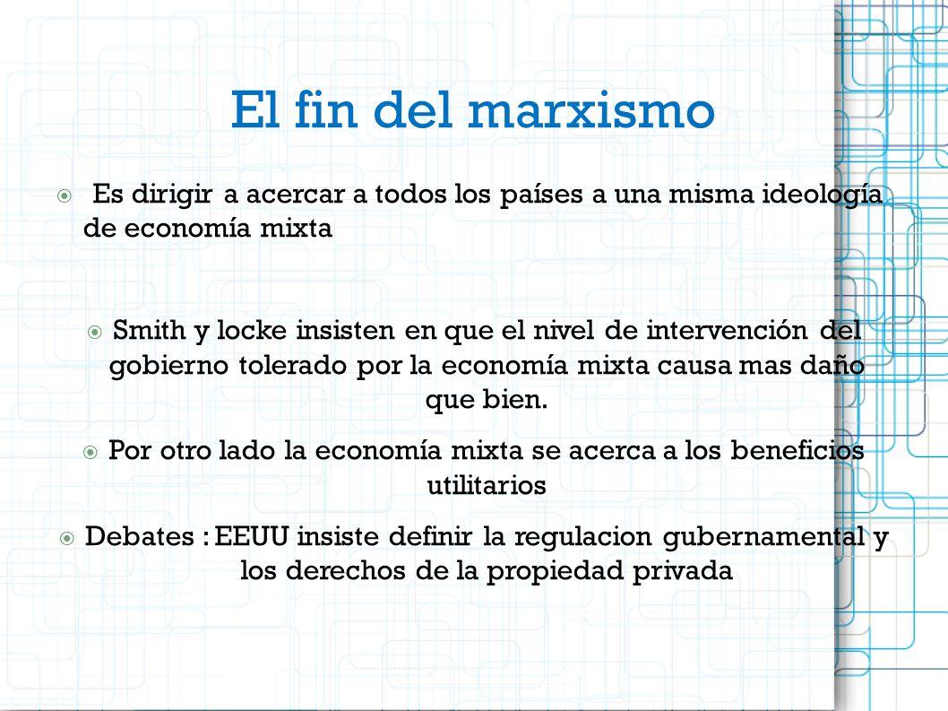 El fin del marxismo -Es dirigir a acercar a todos los países a una misma ideología de economía mixta Smith y locke insisten en que el nivel de interve