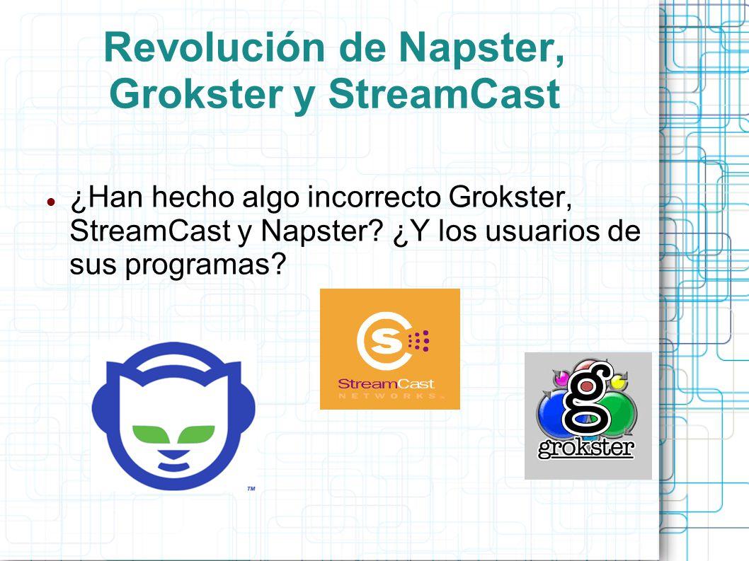 Revolución de Napster, Grokster y StreamCast ¿Han hecho algo incorrecto Grokster, StreamCast y Napster? ¿Y los usuarios de sus programas?