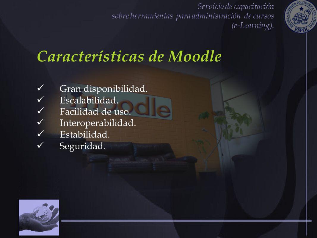 Servicio de capacitación sobre herramientas para administración de cursos (e-Learning). Características de Moodle Gran disponibilidad. Escalabilidad.
