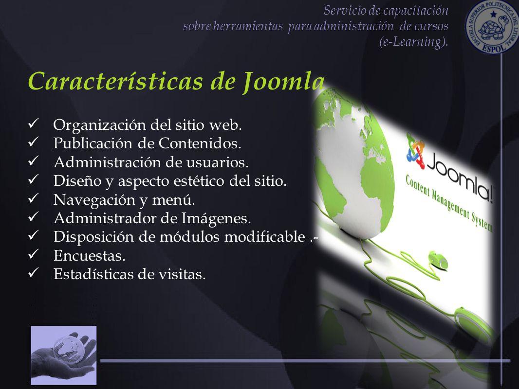 Características de Joomla Organización del sitio web. Publicación de Contenidos. Administración de usuarios. Diseño y aspecto estético del sitio. Nave