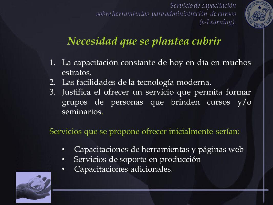 Servicio de capacitación sobre herramientas para administración de cursos (e-Learning). Necesidad que se plantea cubrir 1.La capacitación constante de