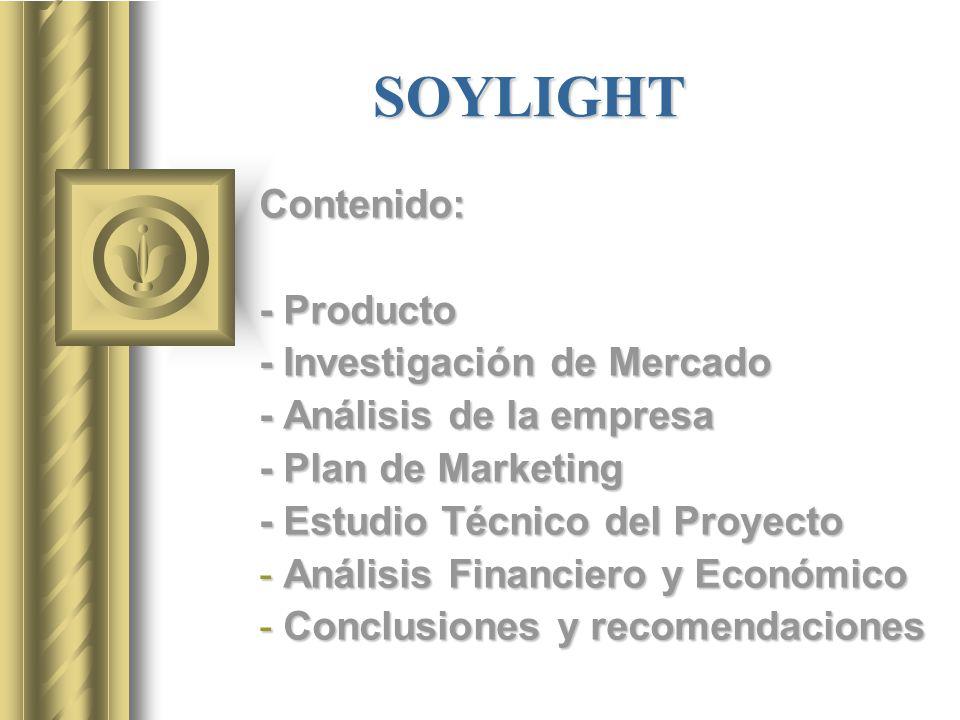 SOYLIGHT Contenido: - Producto - Investigación de Mercado - Análisis de la empresa - Plan de Marketing - Estudio Técnico del Proyecto - Análisis Finan