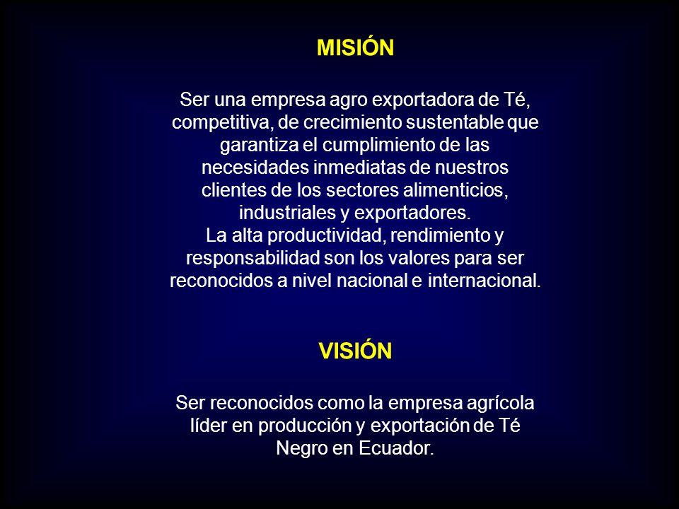 MISIÓN Ser una empresa agro exportadora de Té, competitiva, de crecimiento sustentable que garantiza el cumplimiento de las necesidades inmediatas de