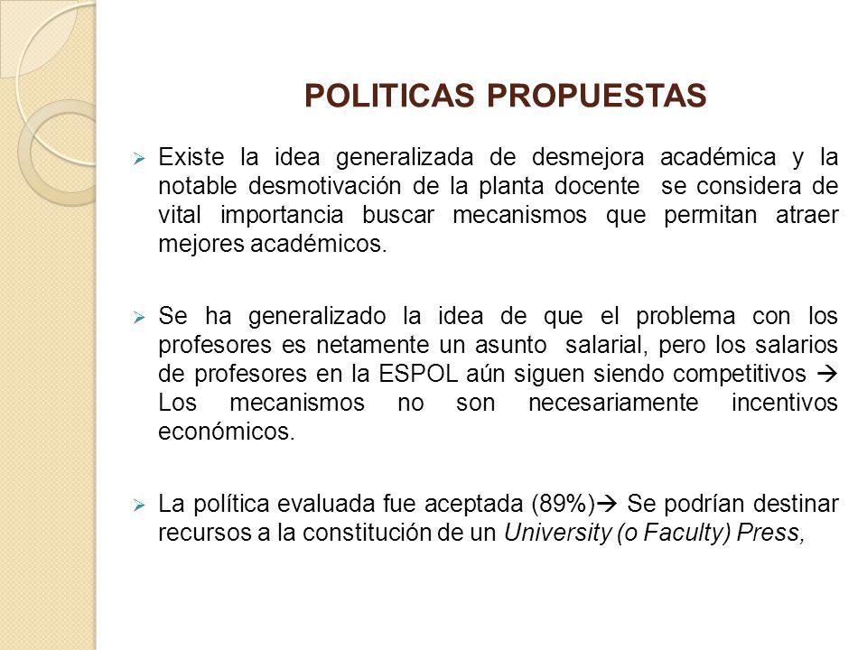 POLITICAS PROPUESTAS Existe la idea generalizada de desmejora académica y la notable desmotivación de la planta docente se considera de vital importan