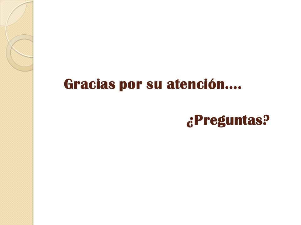 Gracias por su atención…. ¿Preguntas?