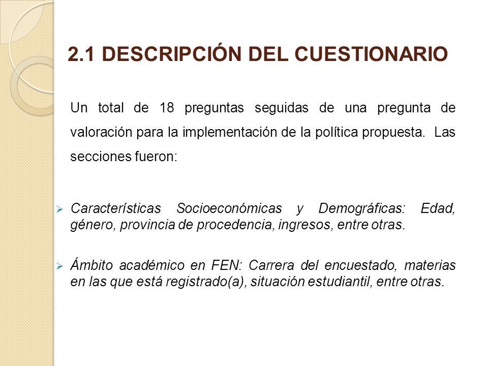 2.1 DESCRIPCIÓN DEL CUESTIONARIO Un total de 18 preguntas seguidas de una pregunta de valoración para la implementación de la política propuesta. Las
