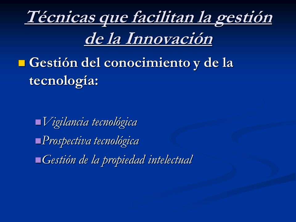 Técnicas que facilitan la gestión de la Innovación Gestión del conocimiento y de la tecnología: Gestión del conocimiento y de la tecnología: Vigilanci