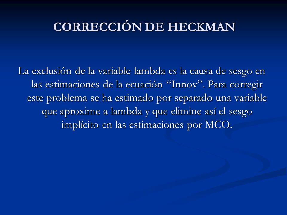 CORRECCIÓN DE HECKMAN La exclusión de la variable lambda es la causa de sesgo en las estimaciones de la ecuación Innov. Para corregir este problema se