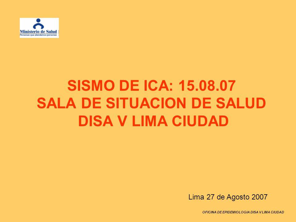 OFICINA DE EPIDEMIOLOGIA DISA V LIMA CIUDAD SISMO DE ICA: 15.08.07 SALA DE SITUACION DE SALUD DISA V LIMA CIUDAD Lima 27 de Agosto 2007