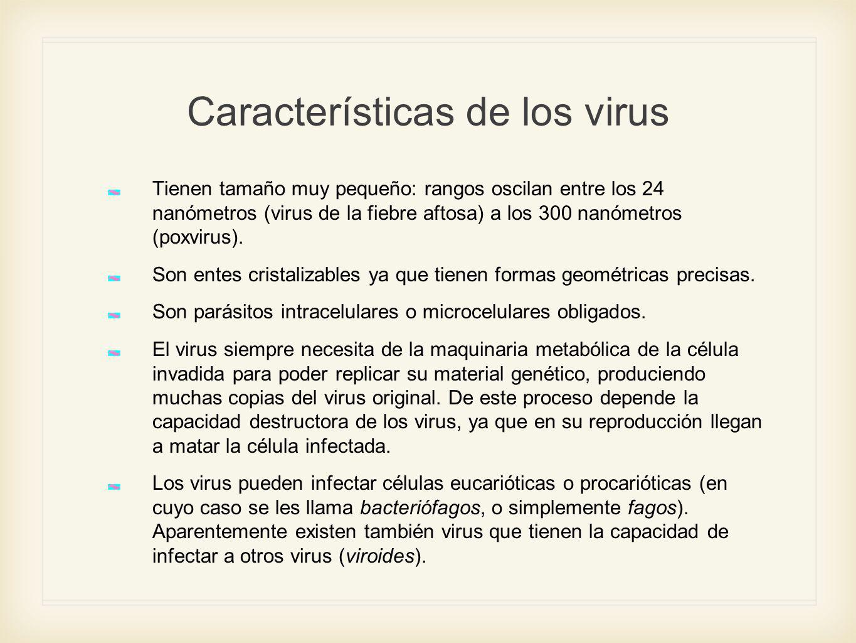 Características de los virus Tienen tamaño muy pequeño: rangos oscilan entre los 24 nanómetros (virus de la fiebre aftosa) a los 300 nanómetros (poxvi