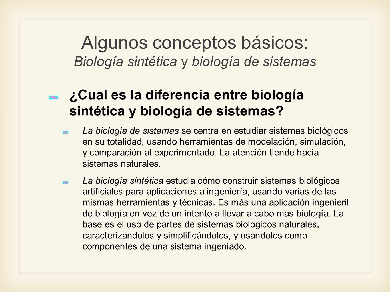 Algunos conceptos básicos: Biología sintética y biología de sistemas ¿Cual es la diferencia entre biología sintética y biología de sistemas? La biolog
