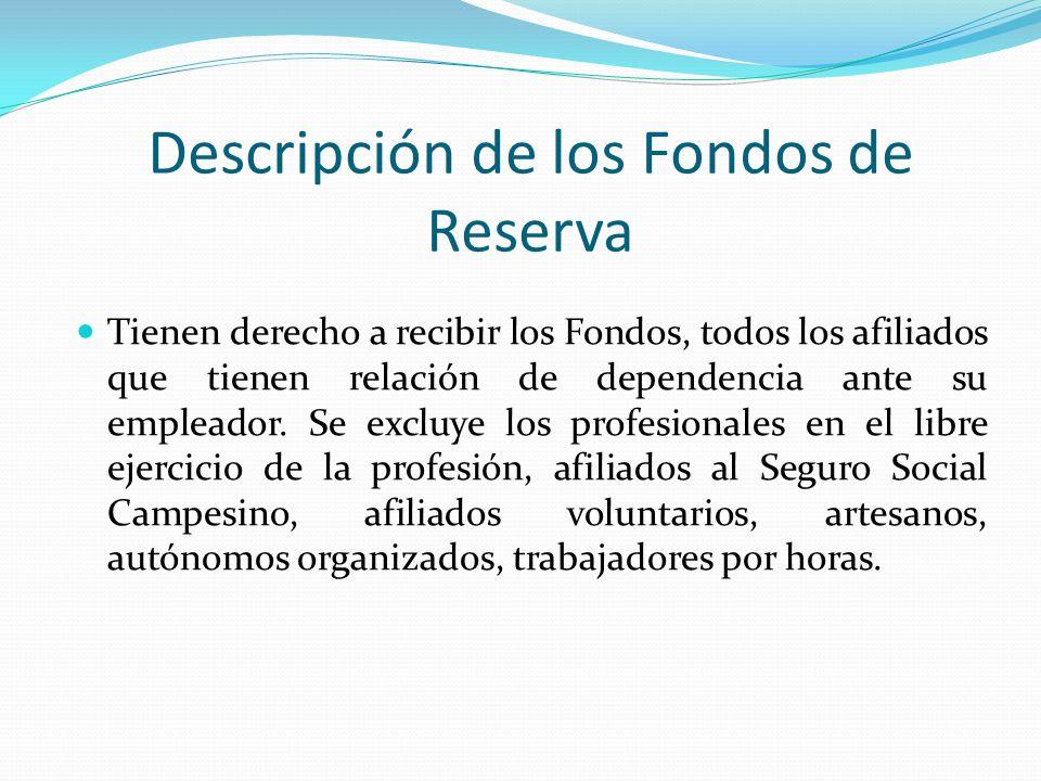 Descripción de los Fondos de Reserva Tienen derecho a recibir los Fondos, todos los afiliados que tienen relación de dependencia ante su empleador. Se