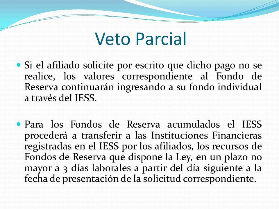 Veto Parcial Si el afiliado solicite por escrito que dicho pago no se realice, los valores correspondiente al Fondo de Reserva continuarán ingresando