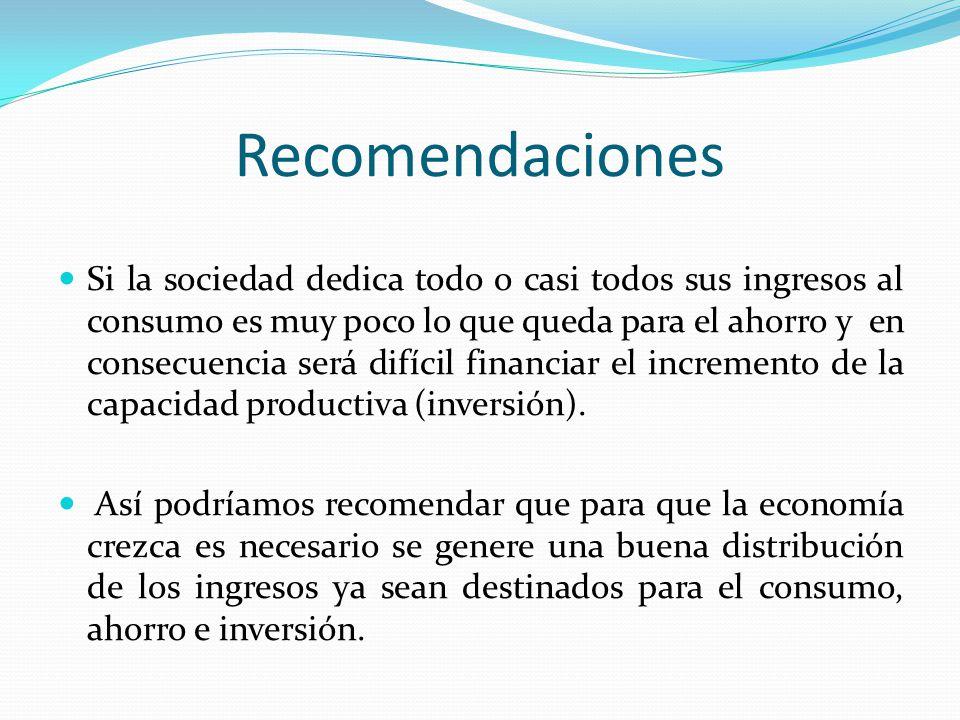 Si la sociedad dedica todo o casi todos sus ingresos al consumo es muy poco lo que queda para el ahorro y en consecuencia será difícil financiar el in