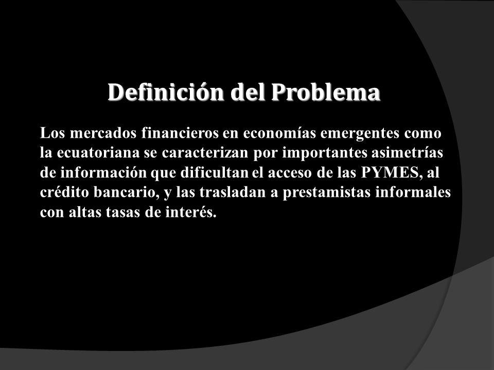 Justificación del Problema Es importante que un sector tan representativo para el Ecuador, como las Pymes, no solo por su incidencia económica sino por sus implicaciones sociales, tenga más alternativas de financiamiento.