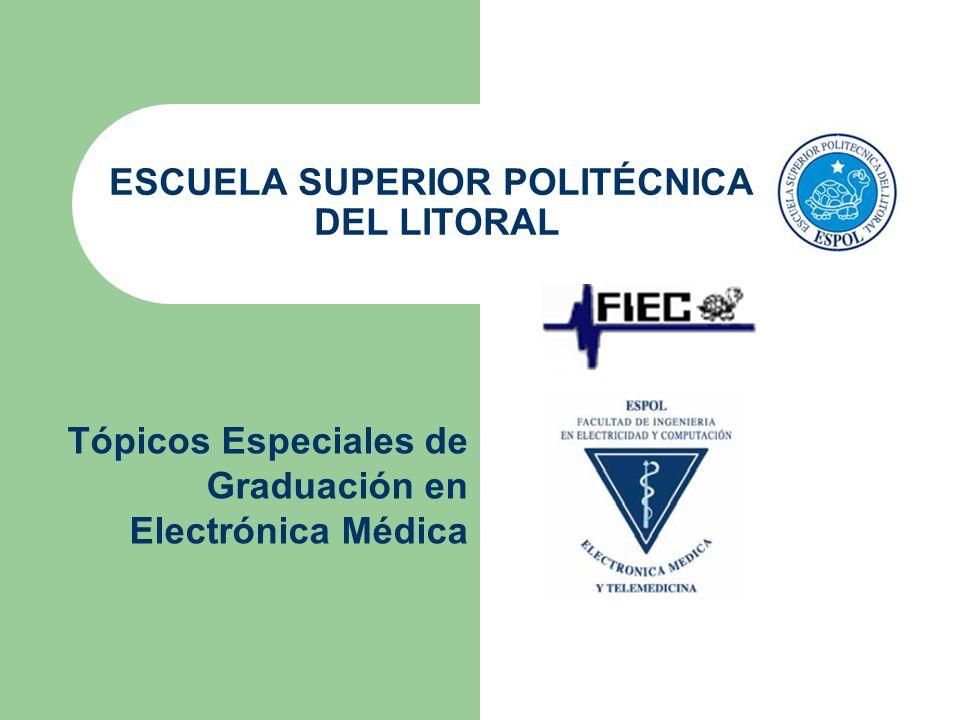 ESCUELA SUPERIOR POLITÉCNICA DEL LITORAL Tópicos Especiales de Graduación en Electrónica Médica