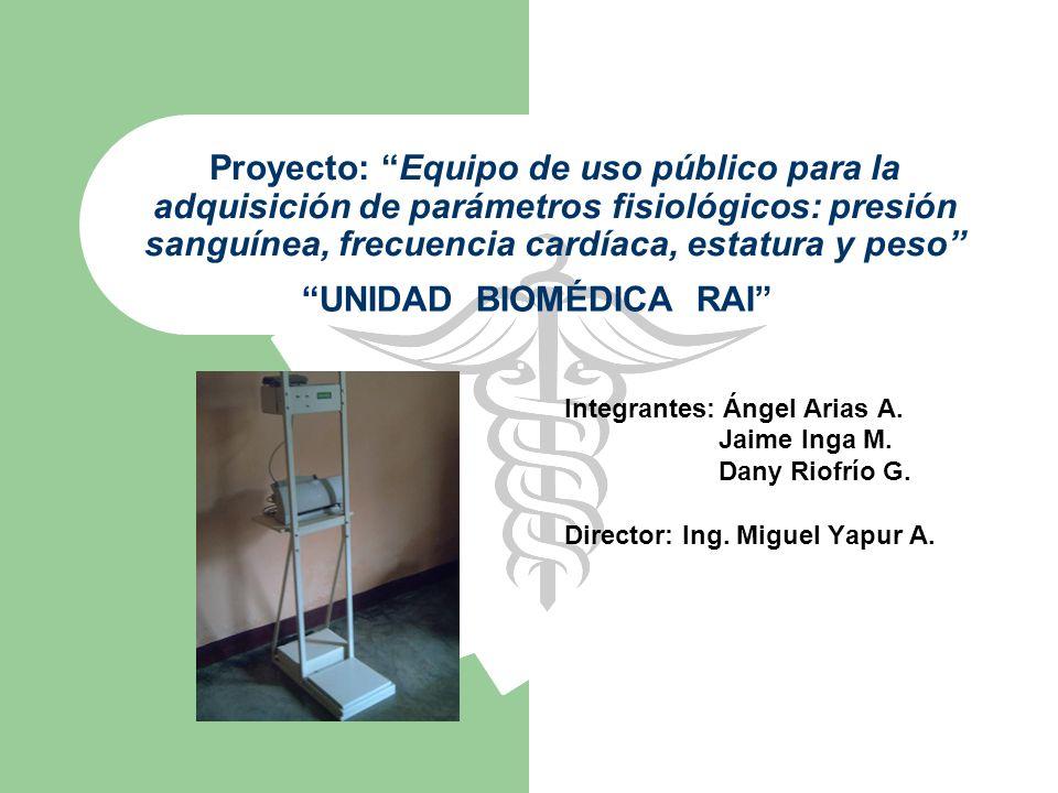 Proyecto: Equipo de uso público para la adquisición de parámetros fisiológicos: presión sanguínea, frecuencia cardíaca, estatura y peso Integrantes: Á