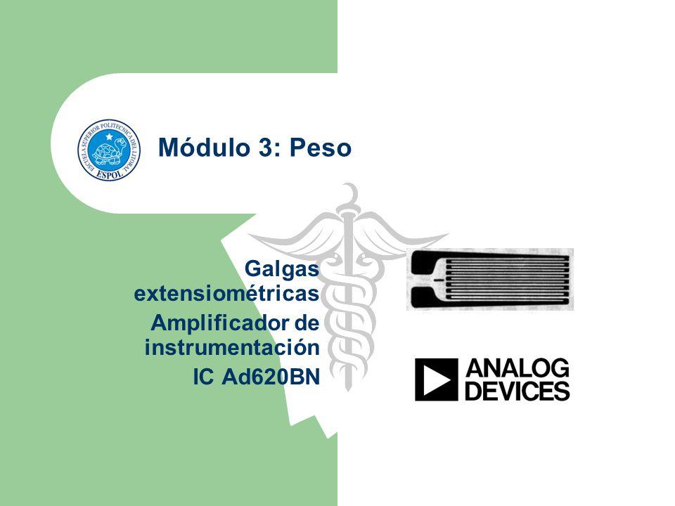 Módulo 3: Peso Galgas extensiométricas Amplificador de instrumentación IC Ad620BN