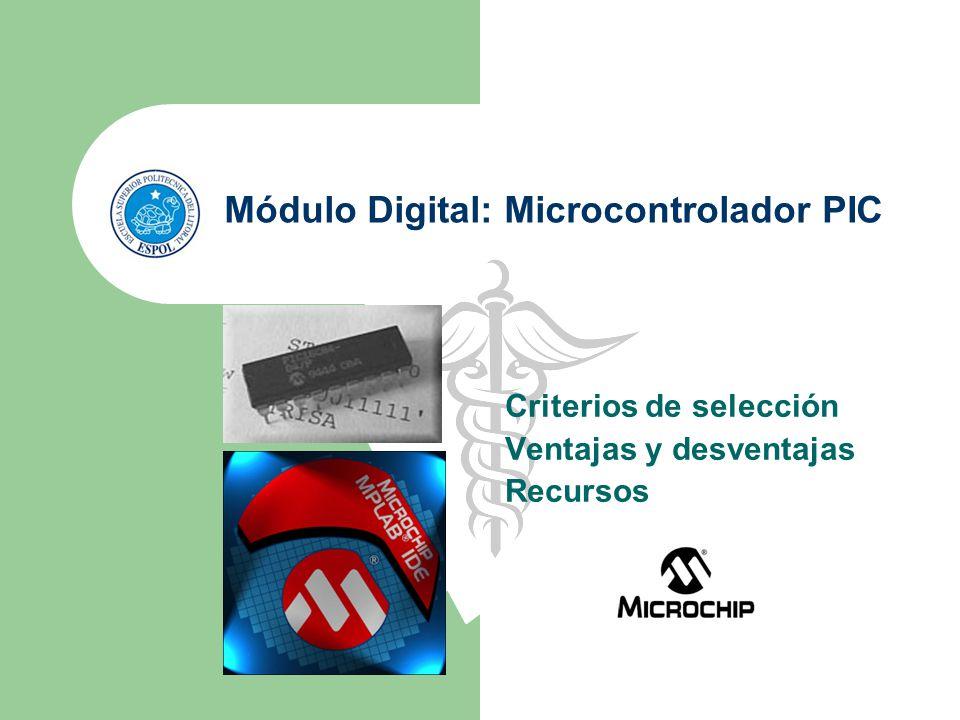 Módulo Digital: Microcontrolador PIC Criterios de selección Ventajas y desventajas Recursos