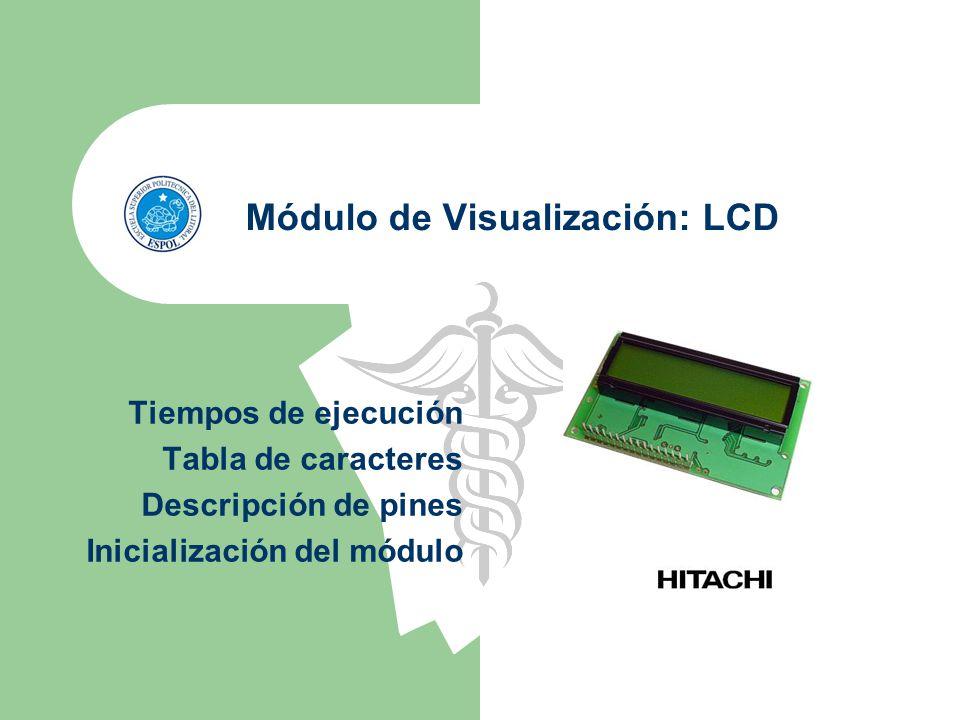 Módulo de Visualización: LCD Tiempos de ejecución Tabla de caracteres Descripción de pines Inicialización del módulo