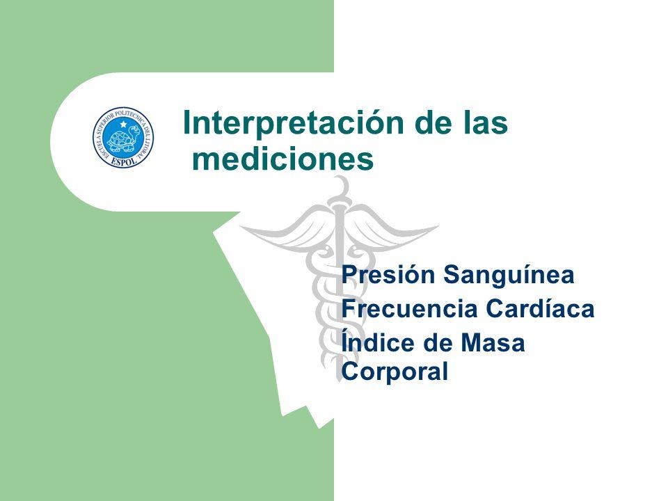 Interpretación de las mediciones Presión Sanguínea Frecuencia Cardíaca Índice de Masa Corporal