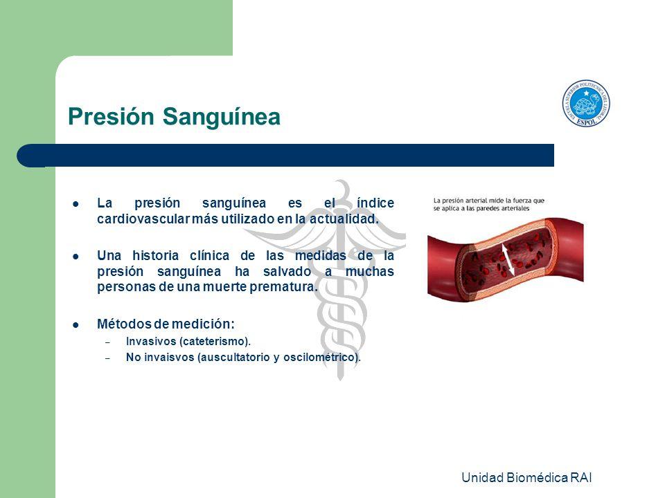 Unidad Biomédica RAI Presión Sanguínea La presión sanguínea es el índice cardiovascular más utilizado en la actualidad. Una historia clínica de las me