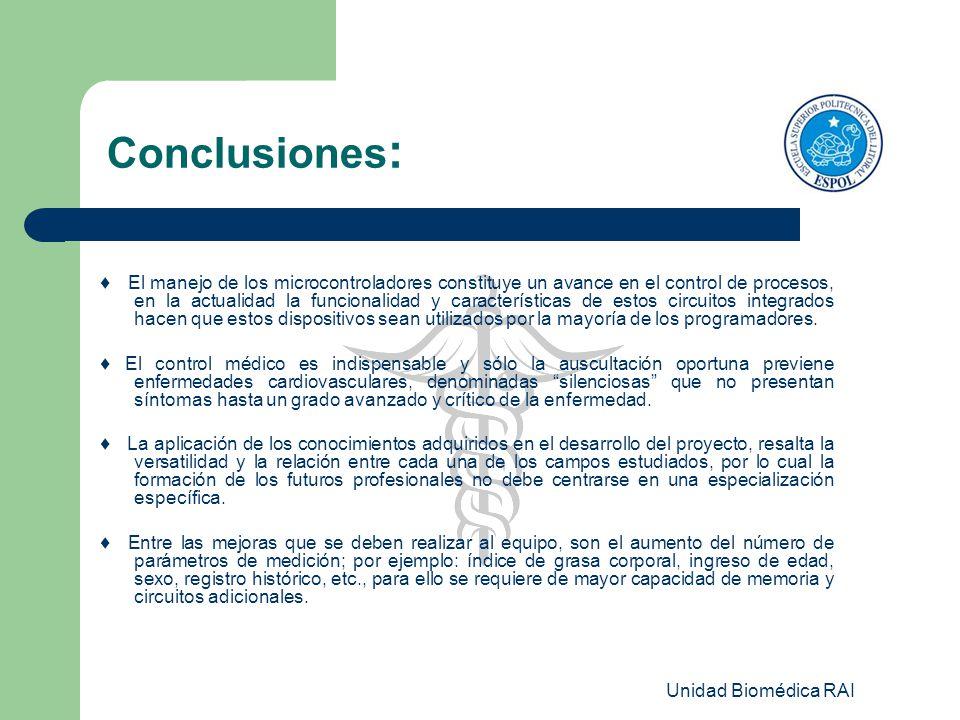 Unidad Biomédica RAI Conclusiones : El manejo de los microcontroladores constituye un avance en el control de procesos, en la actualidad la funcionali