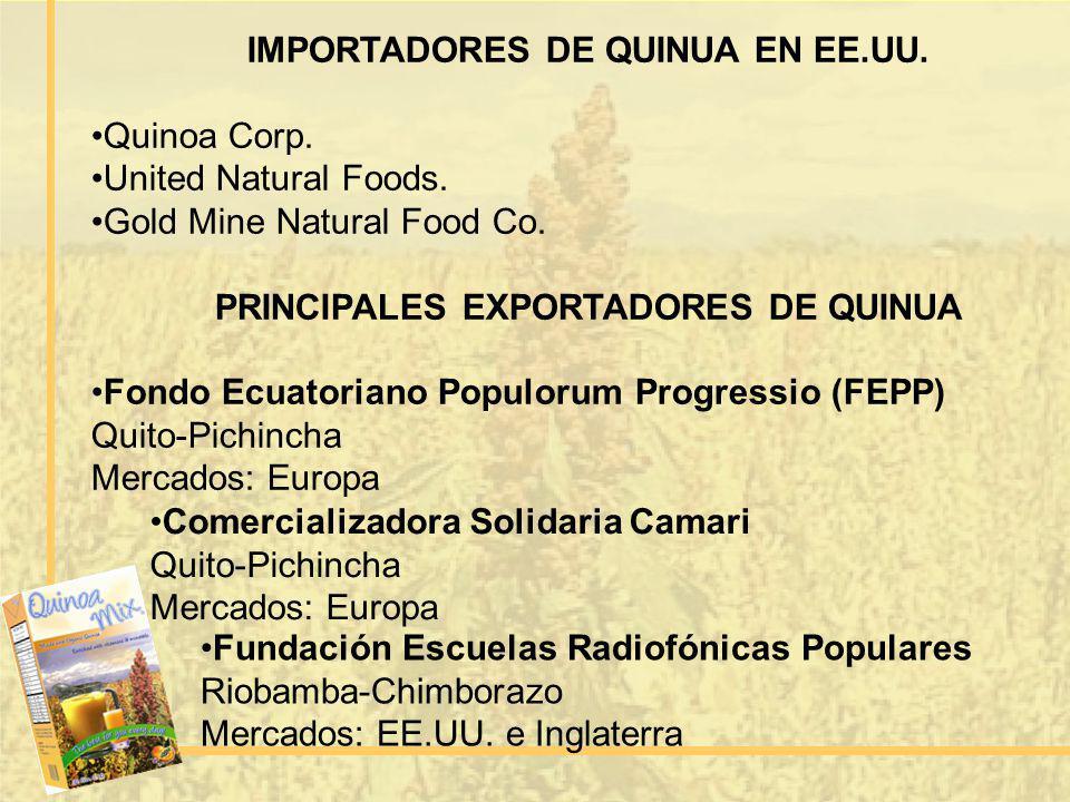 IMPORTADORES DE QUINUA EN EE.UU. Quinoa Corp. United Natural Foods. Gold Mine Natural Food Co. PRINCIPALES EXPORTADORES DE QUINUA Fondo Ecuatoriano Po