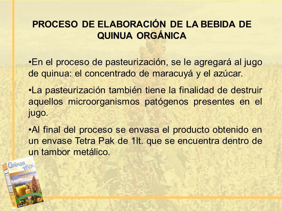 En el proceso de pasteurización, se le agregará al jugo de quinua: el concentrado de maracuyá y el azúcar. La pasteurización también tiene la finalida