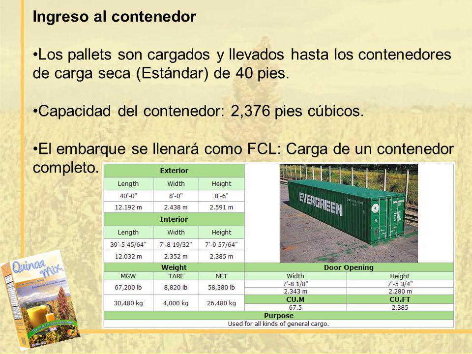 Ingreso al contenedor Los pallets son cargados y llevados hasta los contenedores de carga seca (Estándar) de 40 pies. Capacidad del contenedor: 2,376