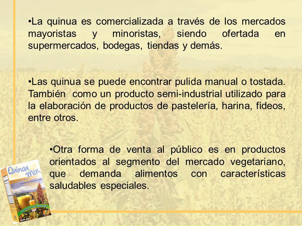 La quinua es comercializada a través de los mercados mayoristas y minoristas, siendo ofertada en supermercados, bodegas, tiendas y demás. Las quinua s